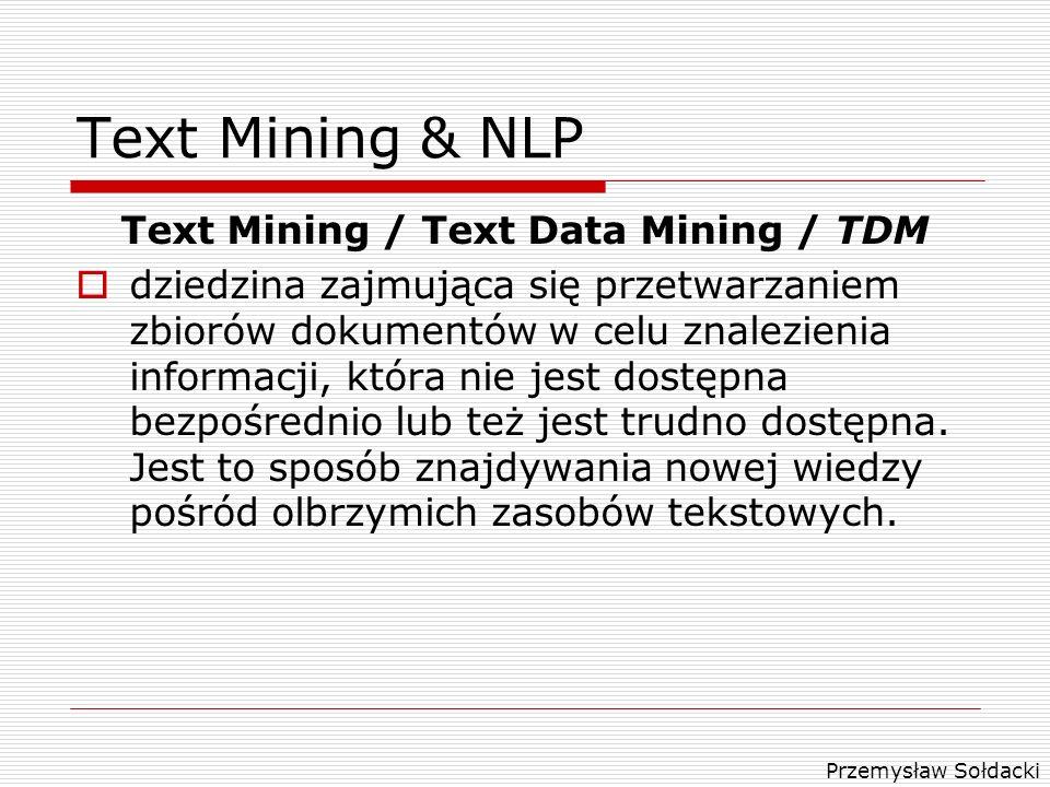 Przemysław Sołdacki Text Mining & NLP Text Mining / Text Data Mining / TDM dziedzina zajmująca się przetwarzaniem zbiorów dokumentów w celu znalezieni
