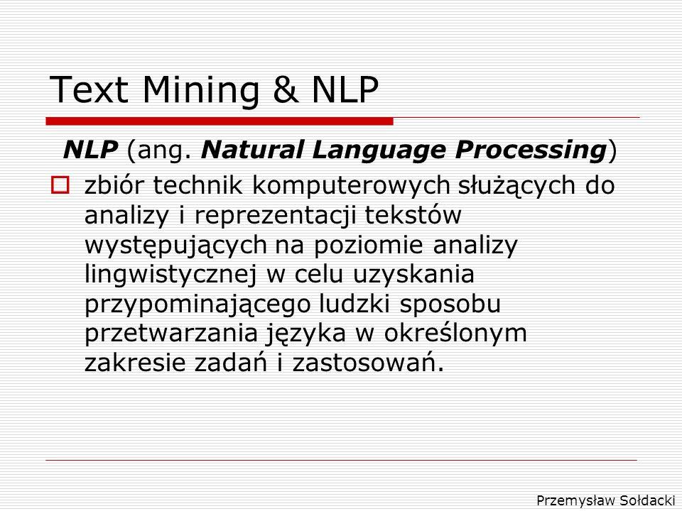 Przemysław Sołdacki Text Mining & NLP NLP (ang. Natural Language Processing) zbiór technik komputerowych służących do analizy i reprezentacji tekstów