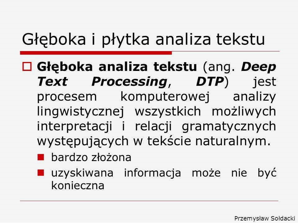 Przemysław Sołdacki Głęboka i płytka analiza tekstu Głęboka analiza tekstu (ang. Deep Text Processing, DTP) jest procesem komputerowej analizy lingwis