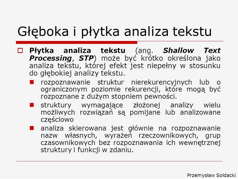 Przemysław Sołdacki Głęboka i płytka analiza tekstu Płytka analiza tekstu (ang. Shallow Text Processing, STP) może być krótko określona jako analiza t