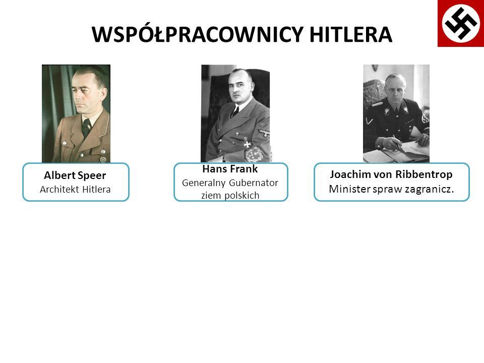 WSPÓŁPRACOWNICY HITLERA Albert Speer Architekt Hitlera Hans Frank Generalny Gubernator ziem polskich Joachim von Ribbentrop Minister spraw zagranicz.