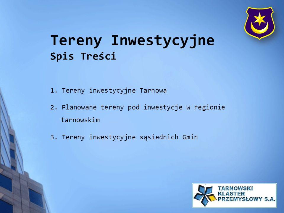 Tereny Inwestycyjne Spis Treści 1. Tereny inwestycyjne Tarnowa 2. Planowane tereny pod inwestycje w regionie tarnowskim 3. Tereny inwestycyjne sąsiedn