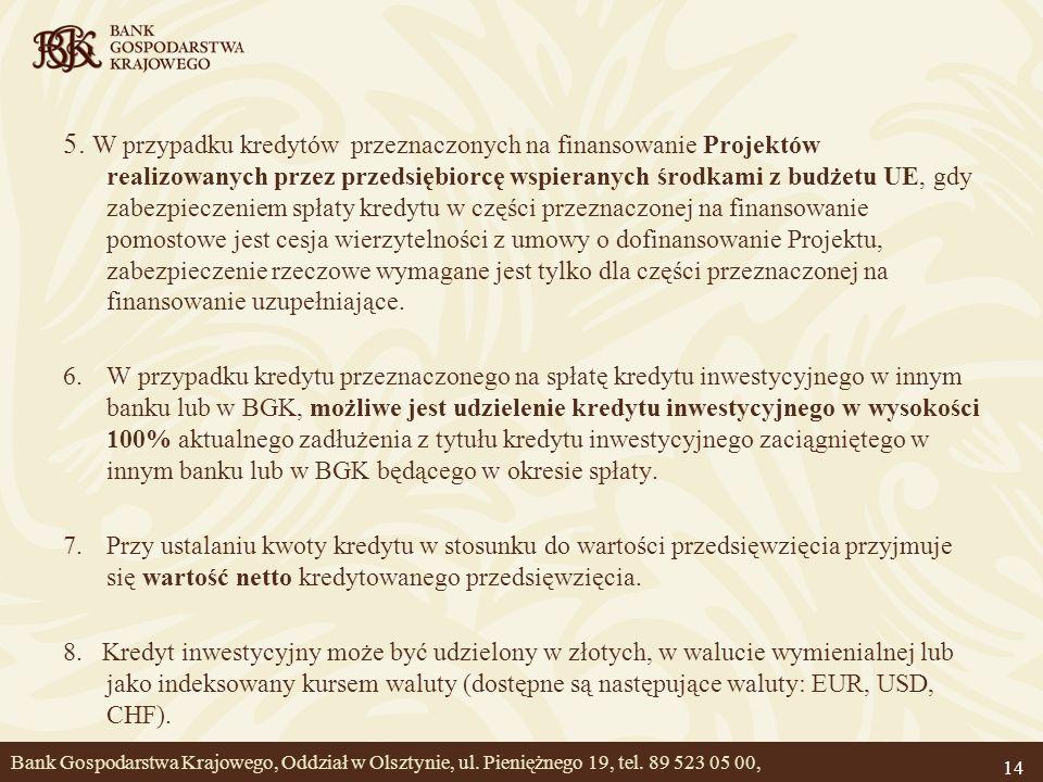 14 5. W przypadku kredytów przeznaczonych na finansowanie Projektów realizowanych przez przedsiębiorcę wspieranych środkami z budżetu UE, gdy zabezpie