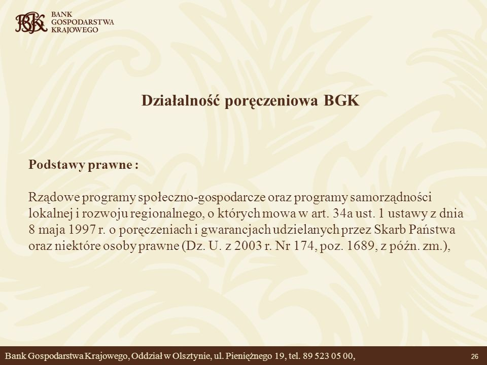 26 Działalność poręczeniowa BGK Podstawy prawne : Rządowe programy społeczno-gospodarcze oraz programy samorządności lokalnej i rozwoju regionalnego,