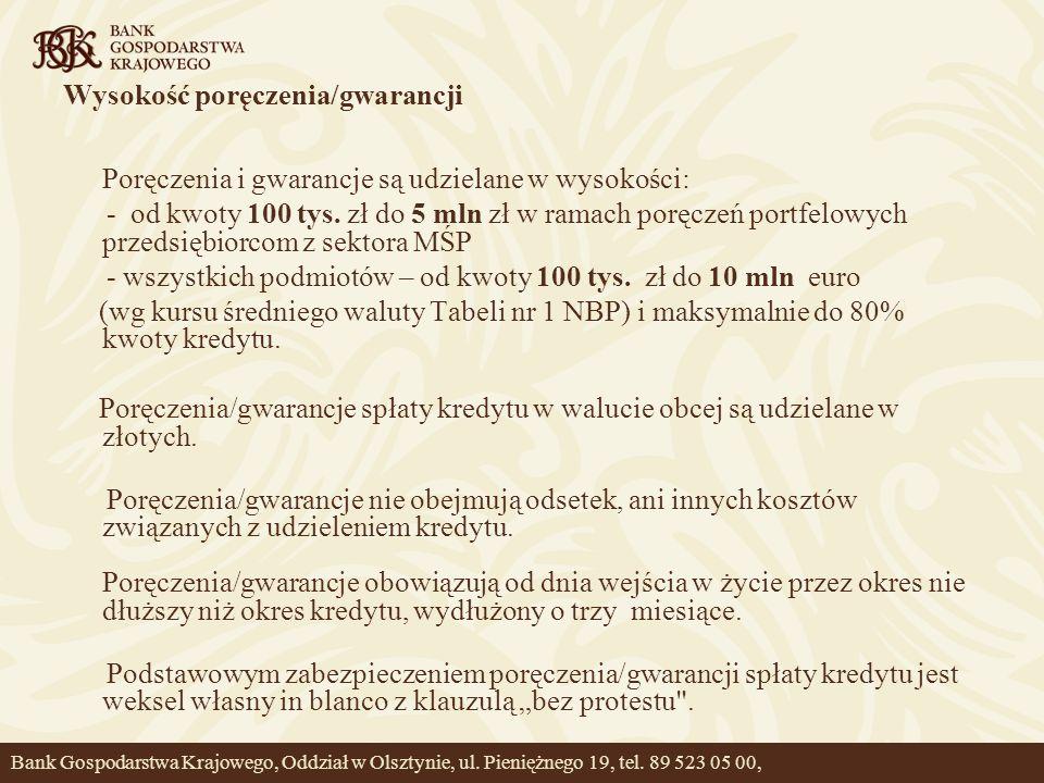 Wysokość poręczenia/gwarancji Poręczenia i gwarancje są udzielane w wysokości: - od kwoty 100 tys. zł do 5 mln zł w ramach poręczeń portfelowych przed
