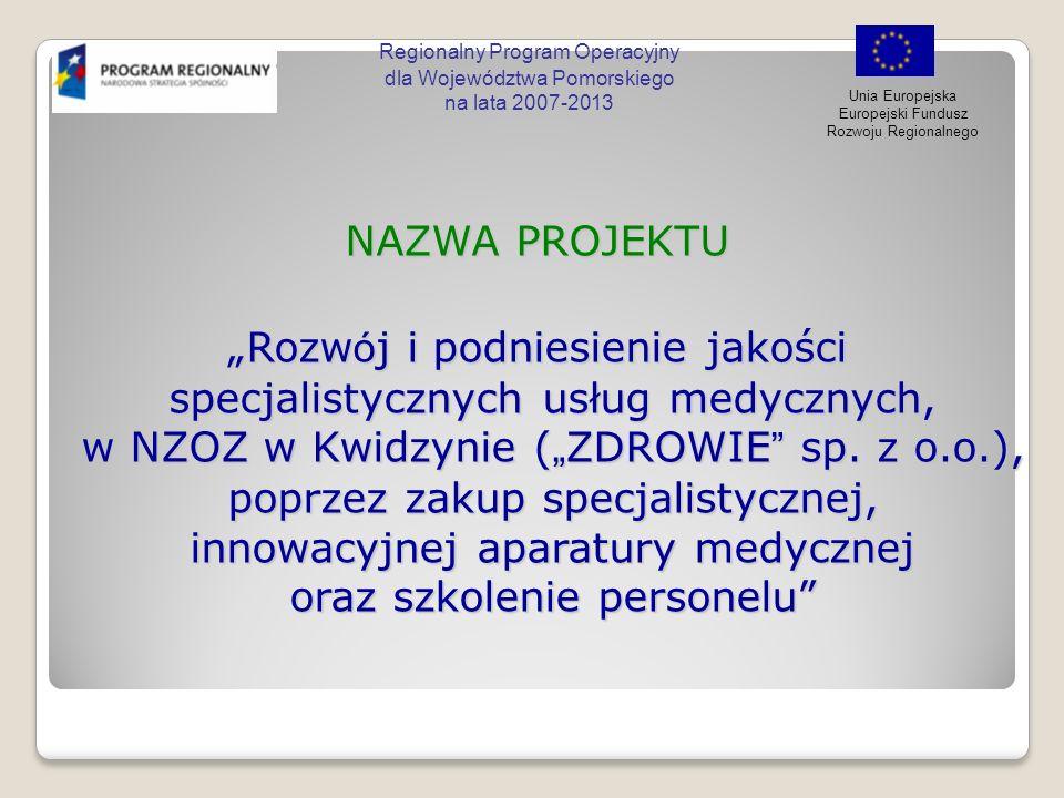 Regionalny Program Operacyjny dla Województwa Pomorskiego na lata 2007-2013 Unia Europejska Europejski Fundusz Rozwoju Regionalnego Zastosowanie Zastosowanie 1.TURBT elektroresekcja przezcewkowa guza pęcherza moczowego 2.TURBT PDD 3.Cystoskopia PDD 4.TURP elektroresekcja przezcewkowa gruczolaka prostaty 5.TUIP 6.UIO modo Sachse 7.URS przezcewkowe wziernikowanie moczowodu (+L kruszenie) 8.PCNL przezskórne kruszenie złogów nerkowych 9.Laparoskopia