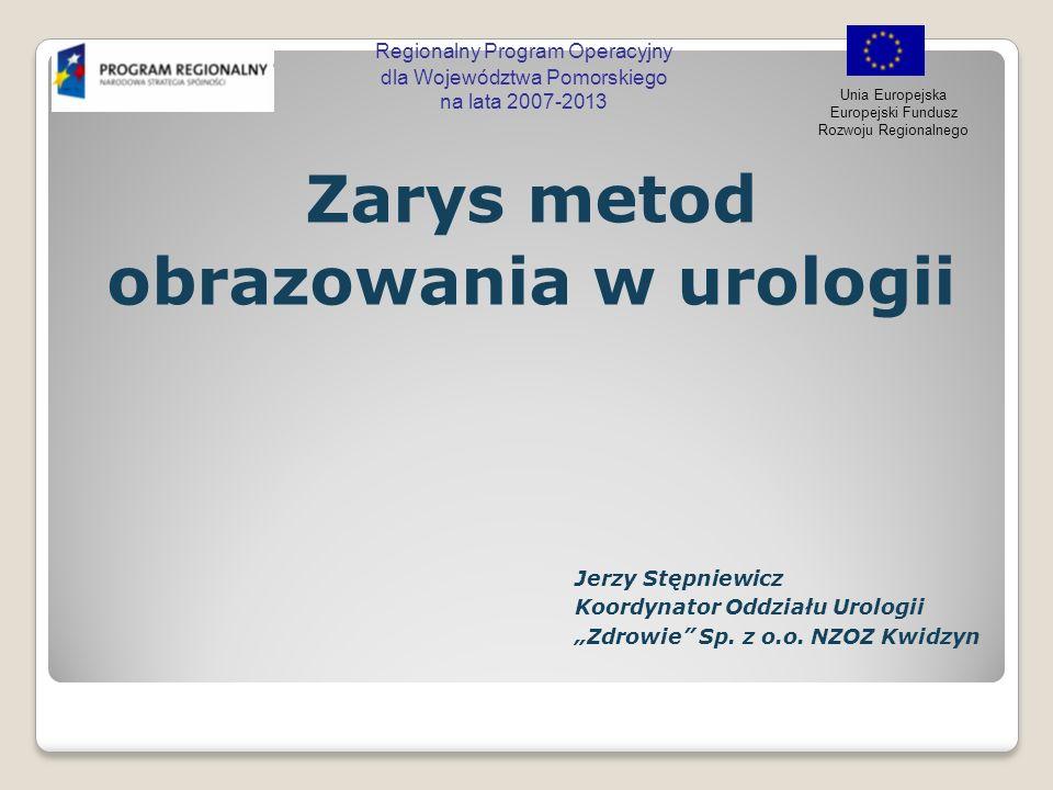 Zarys metod obrazowania w urologii Regionalny Program Operacyjny dla Województwa Pomorskiego na lata 2007-2013 Unia Europejska Europejski Fundusz Rozw