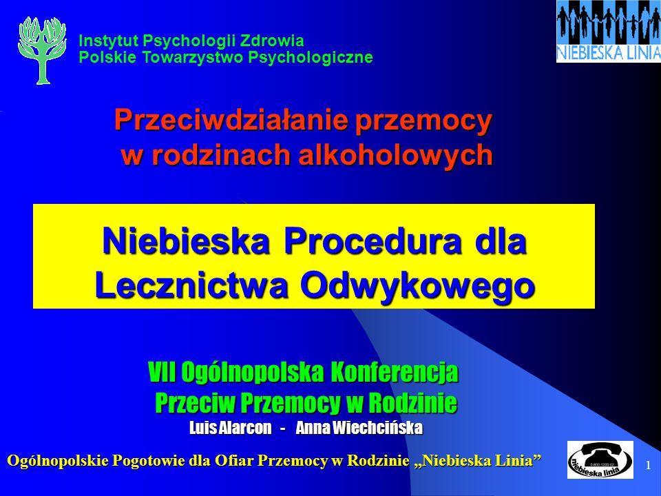 1 Niebieska Procedura dla Lecznictwa Odwykowego Przeciwdziałanie przemocy w rodzinach alkoholowych w rodzinach alkoholowych VII Ogólnopolska Konferenc