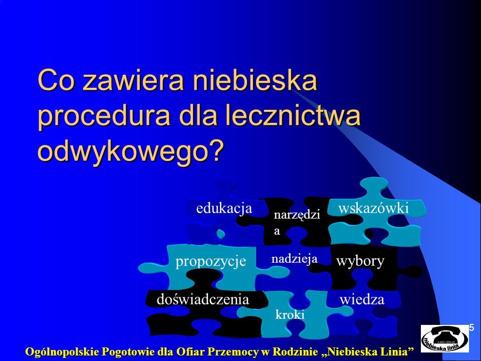 5 Co zawiera niebieska procedura dla lecznictwa odwykowego? wybory kroki wiedza nadzieja propozycje doświadczenia narzędzi a wskazówkiedukacja Ogólnop
