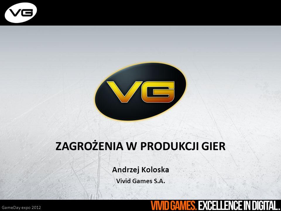 ZAGROŻENIA W PRODUKCJI GIER Andrzej Koloska Vivid Games S.A. GameDay expo 2012