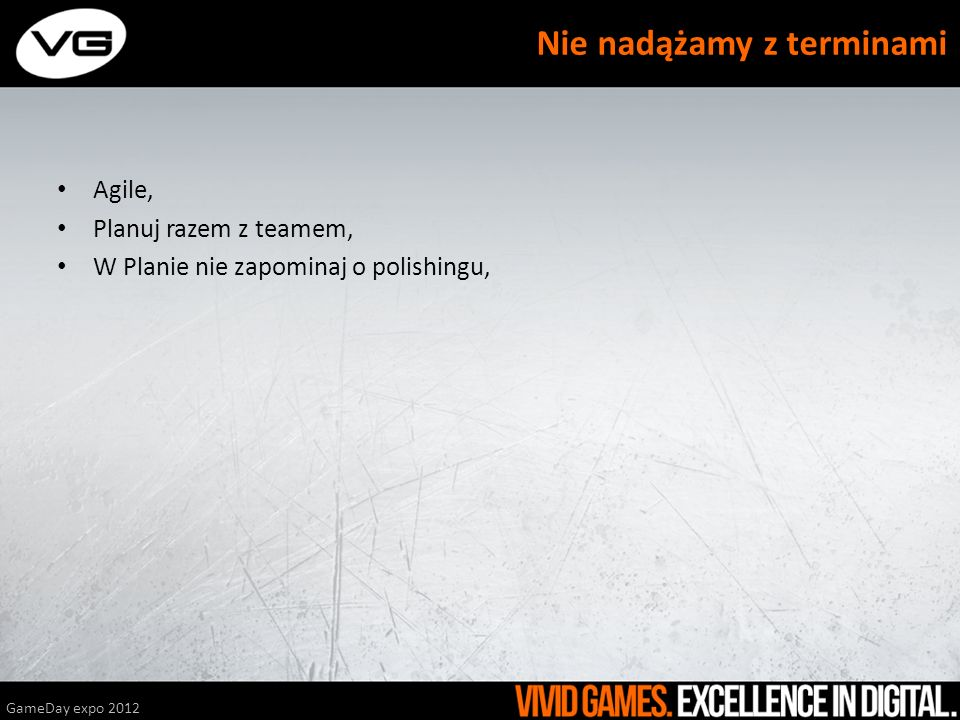 Agile, Planuj razem z teamem, W Planie nie zapominaj o polishingu, GameDay expo 2012 Nie nadążamy z terminami