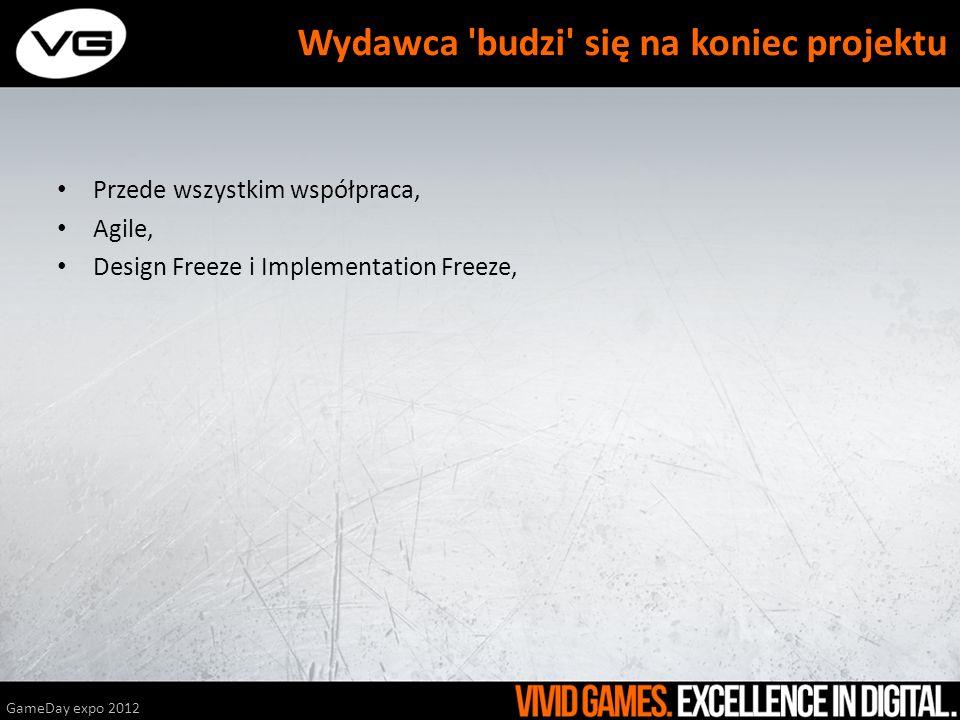 Przede wszystkim współpraca, Agile, Design Freeze i Implementation Freeze, GameDay expo 2012 Wydawca 'budzi' się na koniec projektu