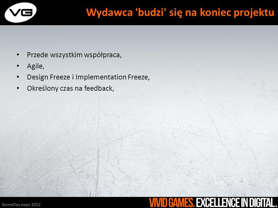 Przede wszystkim współpraca, Agile, Design Freeze i Implementation Freeze, Określony czas na feedback, GameDay expo 2012 Wydawca 'budzi' się na koniec