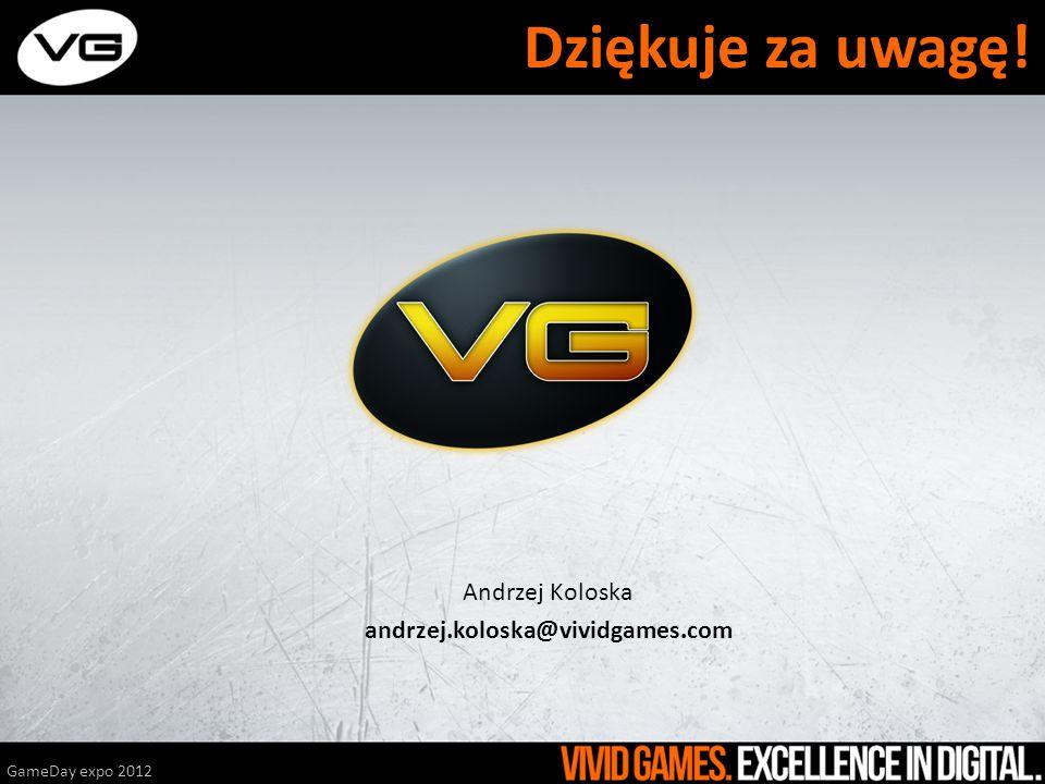 Andrzej Koloska andrzej.koloska@vividgames.com GameDay expo 2012 Dziękuje za uwagę!