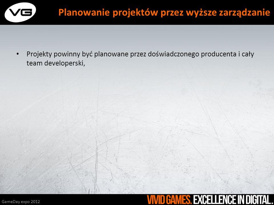 Projekty powinny być planowane przez doświadczonego producenta i cały team developerski, GameDay expo 2012 Planowanie projektów przez wyższe zarządzan