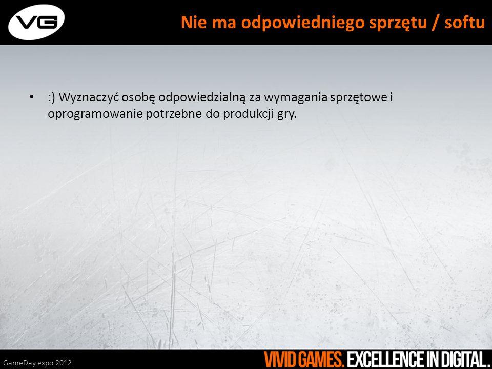 :) Wyznaczyć osobę odpowiedzialną za wymagania sprzętowe i oprogramowanie potrzebne do produkcji gry. GameDay expo 2012 Nie ma odpowiedniego sprzętu /