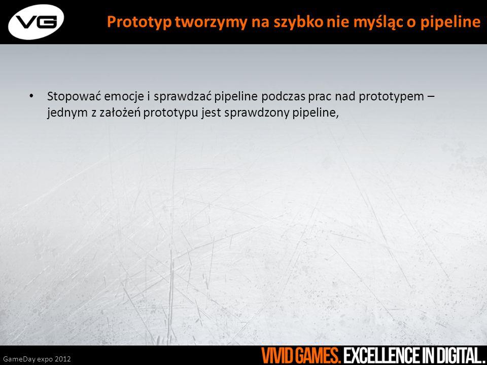 Stopować emocje i sprawdzać pipeline podczas prac nad prototypem – jednym z założeń prototypu jest sprawdzony pipeline, GameDay expo 2012 Prototyp two