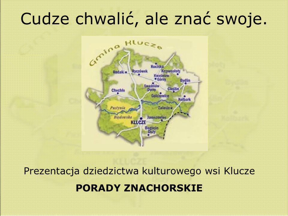 Cudze chwalić, ale znać swoje. Prezentacja dziedzictwa kulturowego wsi Klucze PORADY ZNACHORSKIE