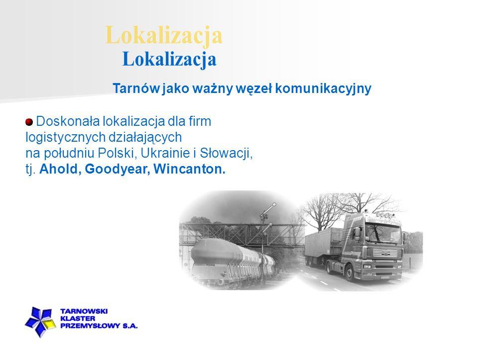 Doskonała lokalizacja dla firm logistycznych działających na południu Polski, Ukrainie i Słowacji, tj. Ahold, Goodyear, Wincanton. Tarnów jako ważny w