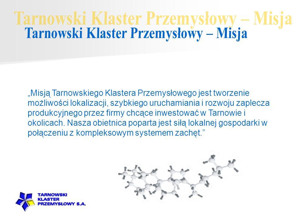 Misją Tarnowskiego Klastera Przemysłowego jest tworzenie możliwości lokalizacji, szybkiego uruchamiania i rozwoju zaplecza produkcyjnego przez firmy c