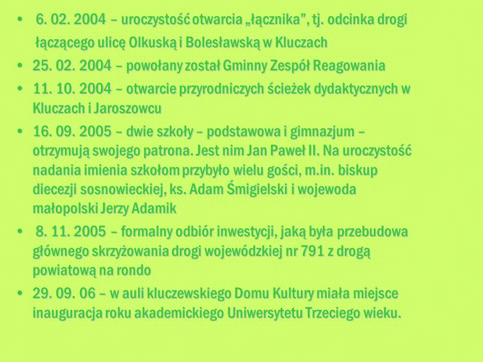 6 6. 02. 2004 – uroczystość otwarcia łącznika, tj. odcinka drogi łączącego ulicę Olkuską i Bolesławską w Kluczach 25. 02. 2004 – powołany został Gminn