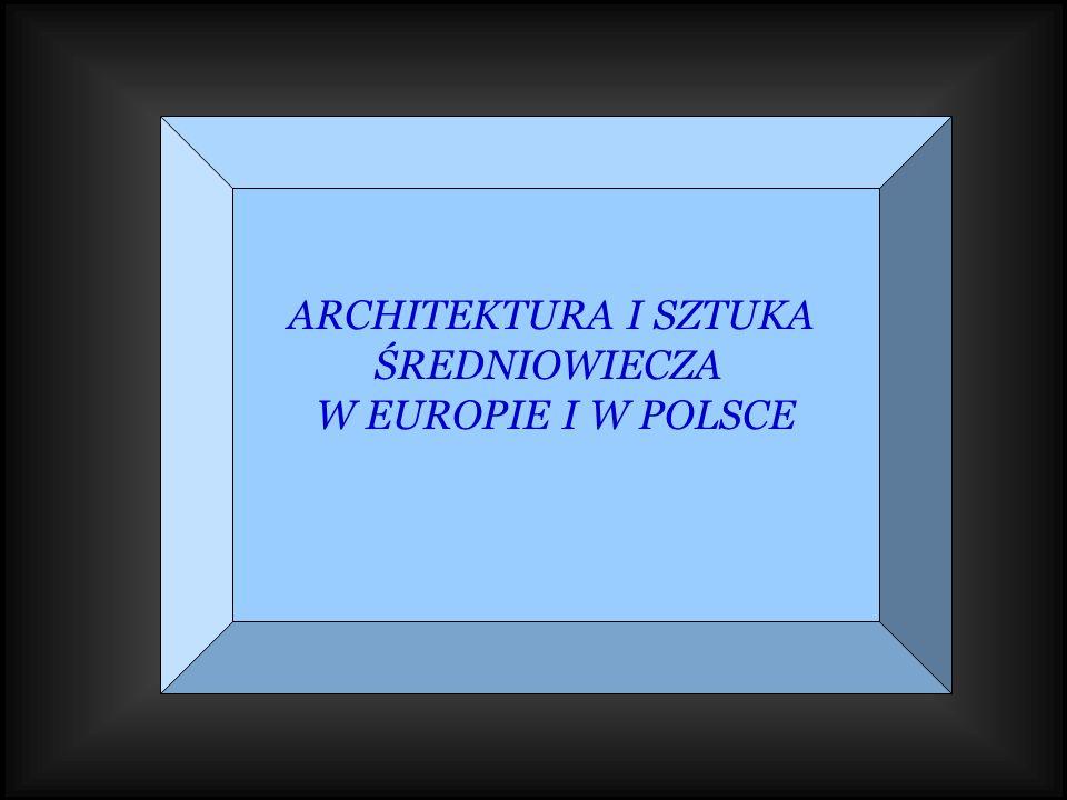 ARCHITEKTURA I SZTUKA ŚREDNIOWIECZA W EUROPIE I W POLSCE