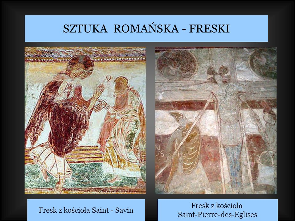 SZTUKA ROMAŃSKA - FRESKI Fresk z kościoła Saint - Savin Fresk z kościoła Saint-Pierre-des-Eglises