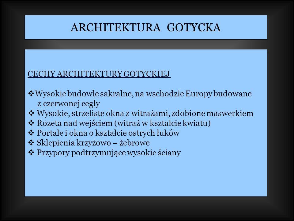 CECHY ARCHITEKTURY GOTYCKIEJ Wysokie budowle sakralne, na wschodzie Europy budowane z czerwonej cegły Wysokie, strzeliste okna z witrażami, zdobione m