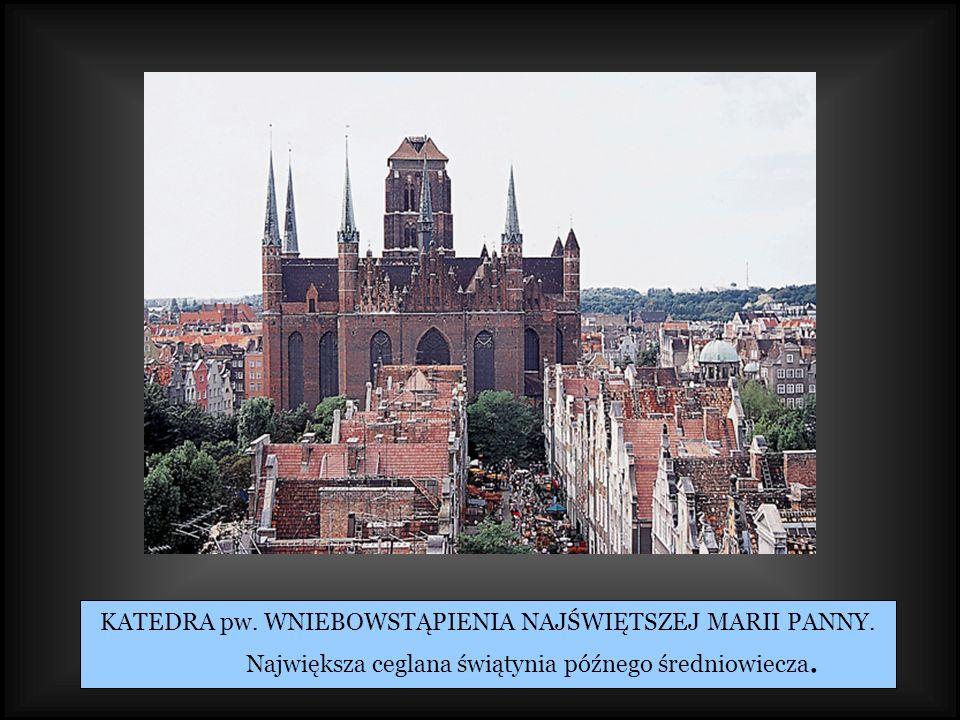 KATEDRA pw. WNIEBOWSTĄPIENIA NAJŚWIĘTSZEJ MARII PANNY. Największa ceglana świątynia późnego średniowiecza.