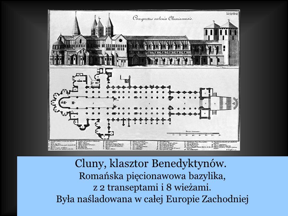 Cluny, klasztor Benedyktynów. Romańska pięcionawowa bazylika, z 2 transeptami i 8 wieżami. Była naśladowana w całej Europie Zachodniej
