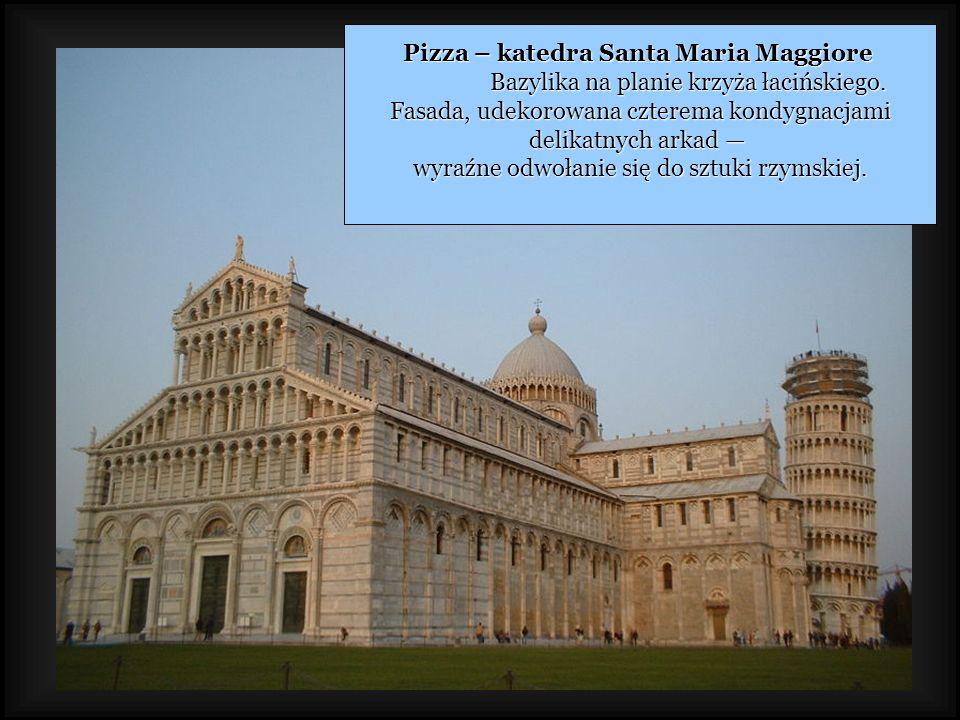 Pizza – katedra Santa Maria Maggiore Bazylika na planie krzyża łacińskiego. Fasada, udekorowana czterema kondygnacjami Fasada, udekorowana czterema ko