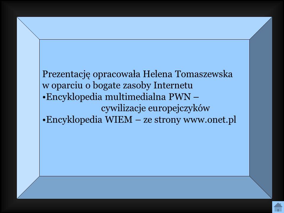 Prezentację opracowała Helena Tomaszewska w oparciu o bogate zasoby Internetu Encyklopedia multimedialna PWN – cywilizacje europejczyków Encyklopedia