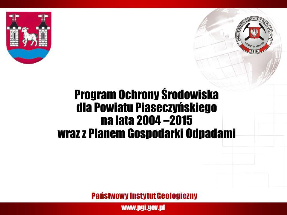 www.pgi.gov.pl Państwowy Instytut Geologiczny Program Ochrony Środowiska dla Powiatu Piaseczyńskiego na lata 2004 –2015 wraz z Planem Gospodarki Odpadami