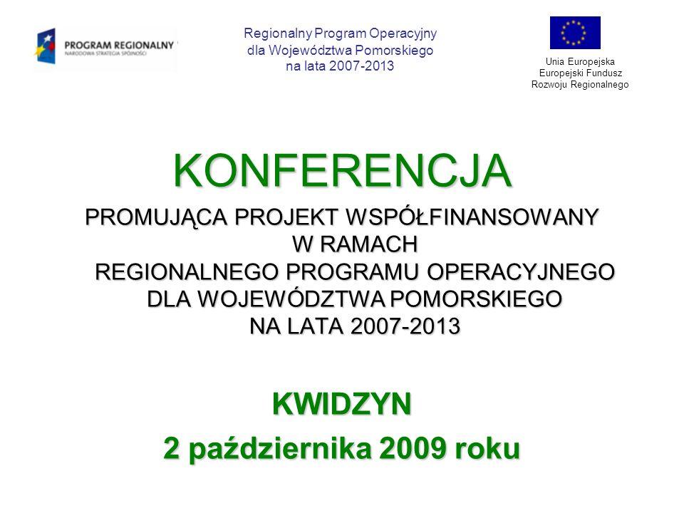 KONFERENCJA PROMUJĄCA PROJEKT WSPÓŁFINANSOWANY W RAMACH REGIONALNEGO PROGRAMU OPERACYJNEGO DLA WOJEWÓDZTWA POMORSKIEGO NA LATA 2007-2013 KWIDZYN 2 paź