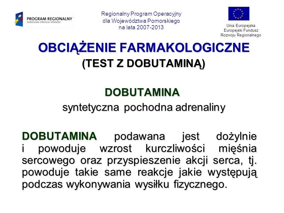 OBCIĄŻENIE FARMAKOLOGICZNE OBCIĄŻENIE FARMAKOLOGICZNE (TEST Z DOBUTAMINĄ) (TEST Z DOBUTAMINĄ) DOBUTAMINA DOBUTAMINA syntetyczna pochodna adrenaliny sy
