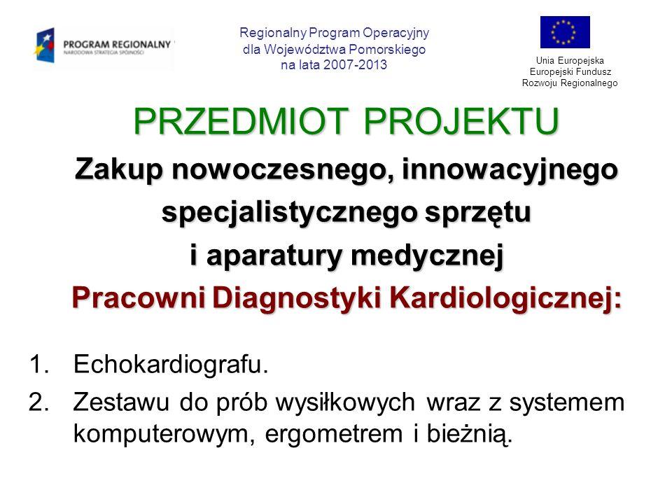PRZEDMIOT PROJEKTU Zakup nowoczesnego, innowacyjnego specjalistycznego sprzętu i aparatury medycznej Pracowni Diagnostyki Kardiologicznej: 1.Echokardi