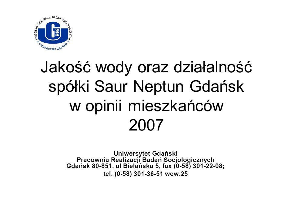 Jakość wody oraz działalność spółki Saur Neptun Gdańsk w opinii mieszkańców 2007 Uniwersytet Gdański Pracownia Realizacji Badań Socjologicznych Gdańsk
