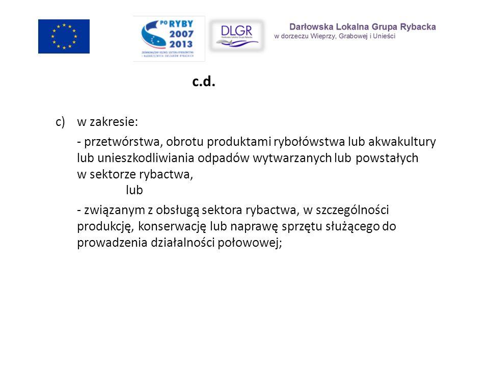 c)w zakresie: - przetwórstwa, obrotu produktami rybołówstwa lub akwakultury lub unieszkodliwiania odpadów wytwarzanych lub powstałych w sektorze rybac