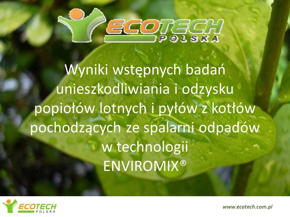 Wyniki wstępnych badań unieszkodliwiania i odzysku popiołów lotnych i pyłów z kotłów pochodzących ze spalarni odpadów w technologii ENVIROMIX® www.eco