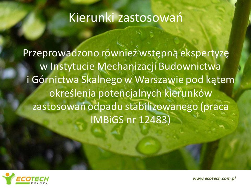 Kierunki zastosowań Przeprowadzono również wstępną ekspertyzę w Instytucie Mechanizacji Budownictwa i Górnictwa Skalnego w Warszawie pod kątem określe