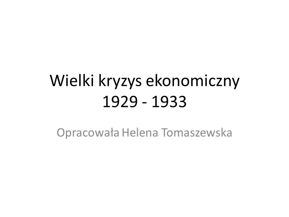 Wielki kryzys ekonomiczny 1929 - 1933 Opracowała Helena Tomaszewska