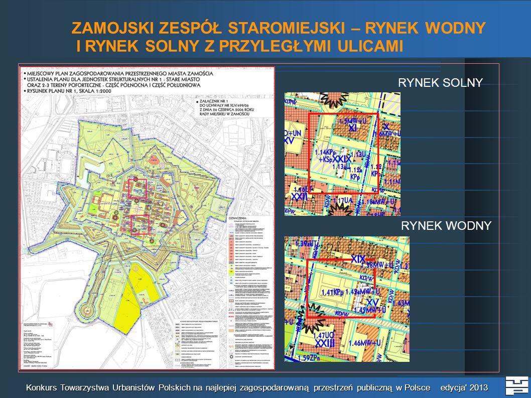 ZAMOJSKI ZESPÓŁ STAROMIEJSKI – RYNEK WODNY I RYNEK SOLNY Z PRZYLEGŁYMI ULICAMI Konkurs Towarzystwa Urbanistów Polskich na najlepiej zagospodarowaną przestrzeń publiczną w Polsce edycja 2013 opis instrumentów, narzędzi, przedsięwzięć, dzięki którym udało się doprowadzić nominowaną przestrzeń do aktualnego stanu w zakresie zagospodarowania przestrzeni (w tym mechanizmów finansowych) W kwietniu 2008 r.