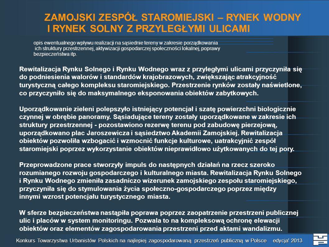 ZAMOJSKI ZESPÓŁ STAROMIEJSKI – RYNEK WODNY I RYNEK SOLNY Z PRZYLEGŁYMI ULICAMI Konkurs Towarzystwa Urbanistów Polskich na najlepiej zagospodarowaną przestrzeń publiczną w Polsce edycja 2013 Prezentacja fotograficzna miejsca (o ile to możliwe sprzed i po realizacji) Maksymalnie 10 slajdów RYNEK WODNY W ZAMOŚCIU PRZED REALIZACJĄ PROJEKTU
