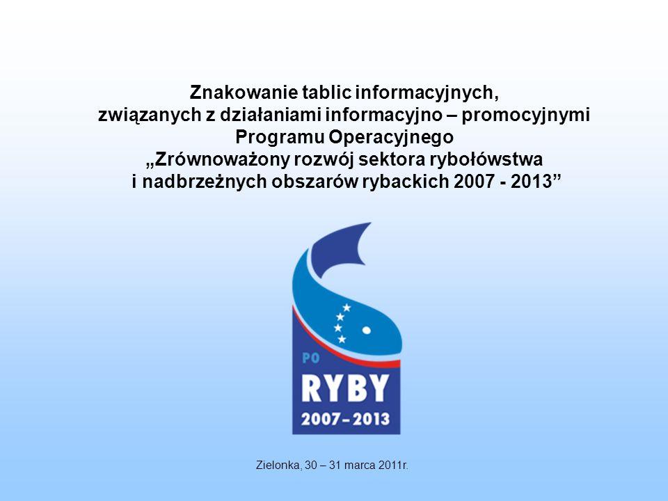 Znakowanie tablic informacyjnych, związanych z działaniami informacyjno – promocyjnymi Programu Operacyjnego Zrównoważony rozwój sektora rybołówstwa i