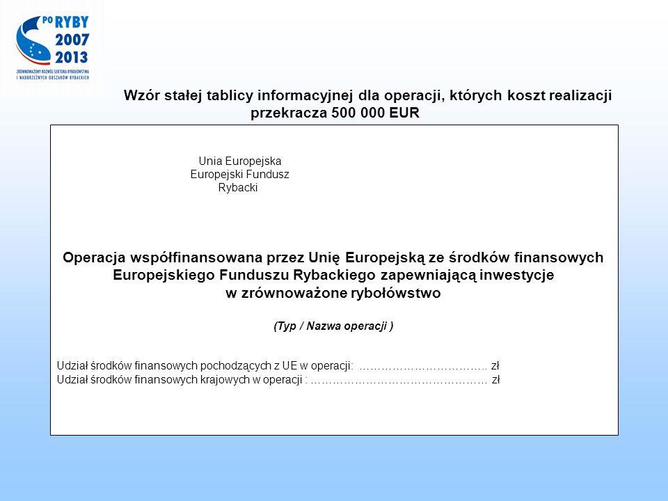 Wzór stałej tablicy informacyjnej dla operacji, których koszt realizacji przekracza 500 000 EUR Unia Europejska Europejski Fundusz Rybacki Operacja ws