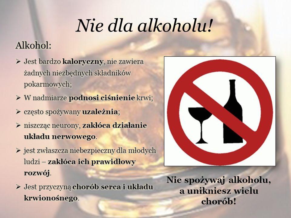 Nie dla alkoholu! Nie spożywaj alkoholu, a unikniesz wielu chorób!