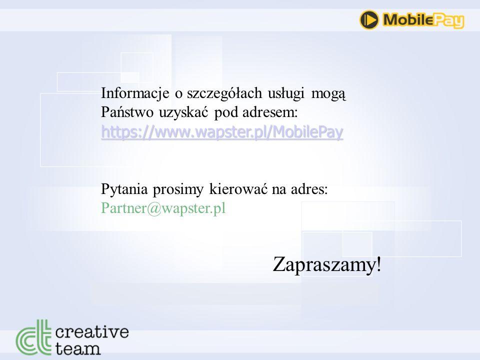 https://www.wapster.pl/MobilePay https://www.wapster.pl/MobilePay Informacje o szczegółach usługi mogą Państwo uzyskać pod adresem: https://www.wapster.pl/MobilePay https://www.wapster.pl/MobilePay Pytania prosimy kierować na adres: Partner@wapster.pl Zapraszamy!