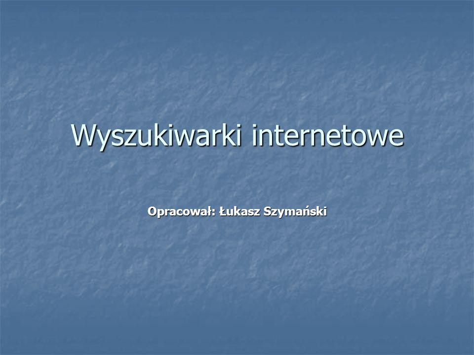 Wyszukiwarki internetowe Opracował: Łukasz Szymański