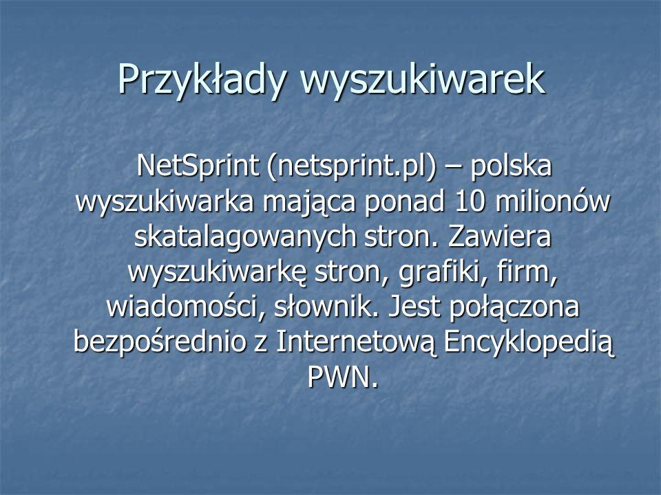 Przykłady wyszukiwarek NetSprint (netsprint.pl) – polska wyszukiwarka mająca ponad 10 milionów skatalagowanych stron.