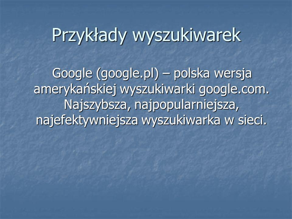 Przykłady wyszukiwarek Google (google.pl) – polska wersja amerykańskiej wyszukiwarki google.com.